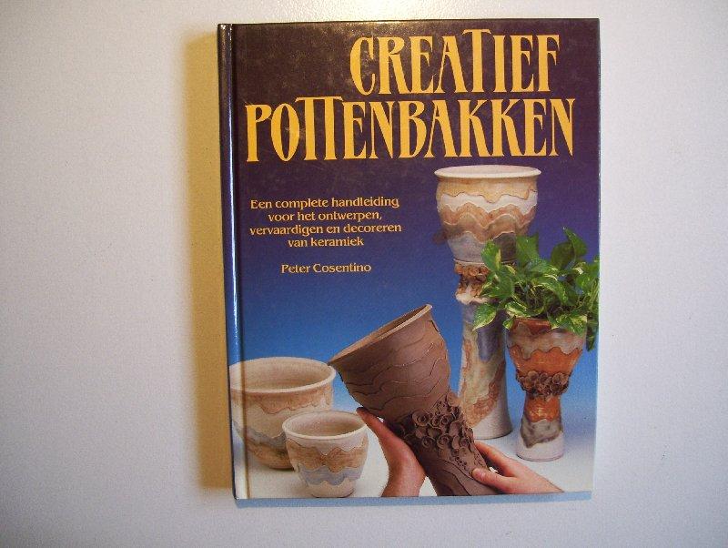 Cosentino, Peter - Creatief pottenbakken - een conmplete handleiding voor het ontwerpen, vervaardigen en decoreren van keramiek