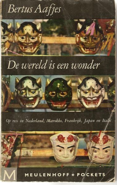 Aafjes (Amsterdam, 12 mei 1914 - Swolgen, 22 april 1993), Lambertus Jacobus Johannes (Bertus) - De wereld is een wonder. Op reis in Nederland, Marokko, Frankrijk, Japan en Italie