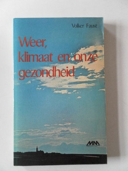 Faust, Volker/e,a/ vert Koomen, Ellen - Weer, Klimaat en onze gezondheid. Heilzame therapieen voor gezonden en zieken.