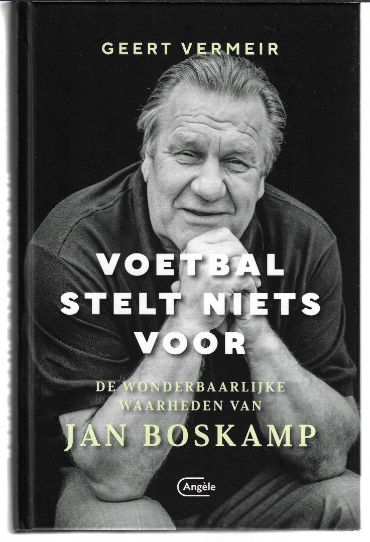 VERMEIR, GEERT - Voetbal stelt niets voor -De wonderbaarlijke waarheden van Jan Boskamp
