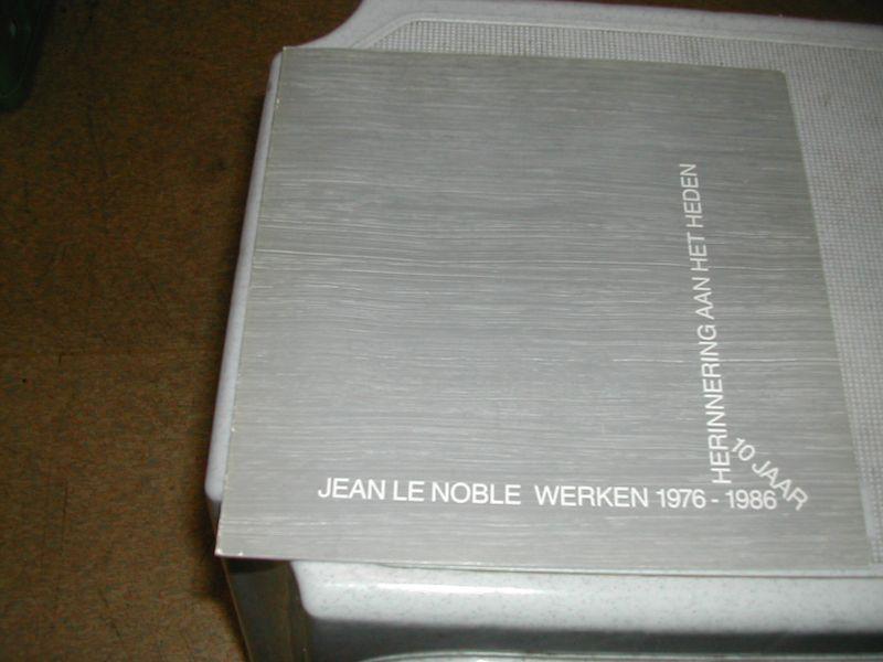 - JEAN  LE  NOBLE  WERKEN  1976-1986  HERINNERINGEN  AAN  HET  HEDEN