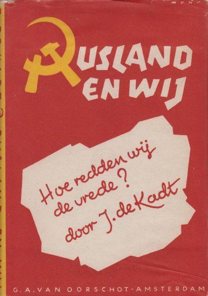 Kadt  (30 July 1897, Oss - 16 April 1988, Santpoort), Jacques de - Rusland en wij. Hoe redden wij de vrede?