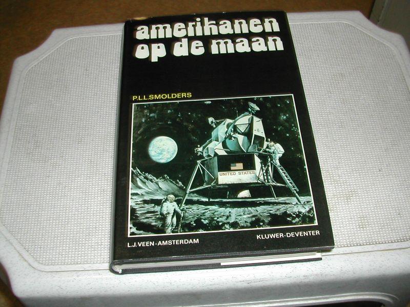 SMOLDERS, P.L.L. - AMERIKANEN  OP  DE  MAAN  Het  spannende relaas  van de eerste  bemande  maanlanding  en  wat  eraan  vooraf  ging