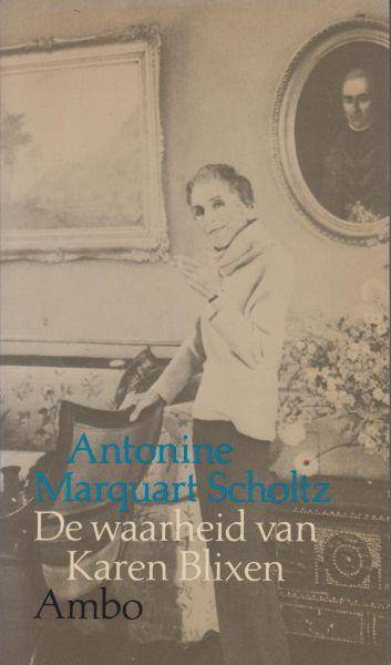 Marquart Scholtz, Antonine - De waarheid van Karen Blixen - In de vertellingen van Karen Blixen staat de verhouding tussen kunst en waarheid steeds centraal. Deze studie probeert enig licht op die relatie te werpen, met als uitgangspunt de autobiografie van Karen Blixen