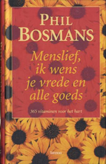 Bosmans , Phil . - Gedichten . ) Menslief , Ik  Wens  je Vrede  en  alle  Goeds . ( 365 vitaminen voor het hart . ) Met leeslint in een zeer mooie uitgave .