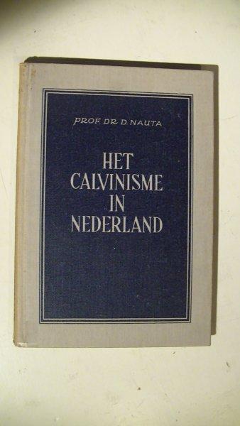 NAUTA,D dr.D. - HET CALVINISME IN NEDERLAND