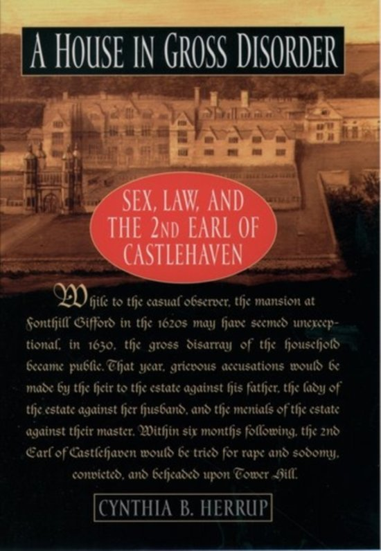 Herrup, Cynthia B. - A House in Gross Disorder Sex, Law, and the 2nd Earl of Castlehaven