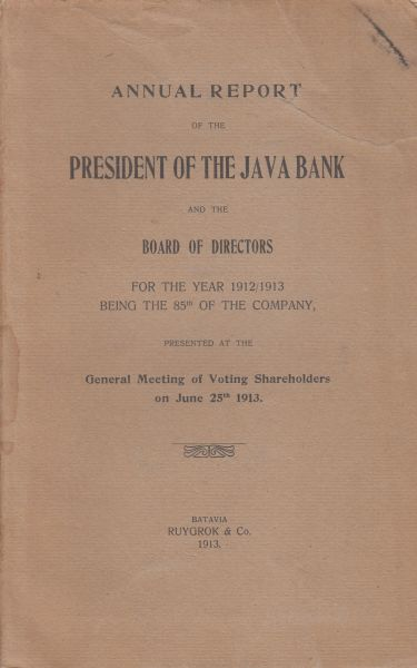 President of the Java Bank (E.A. Zeilinga Azn) - Javasche Bank - Annual report of the president of the Java Bank and the board of directors for the year 1912/1913 being the 85th of the company presented at the general meeting of voting shareholders on June 25th 1913