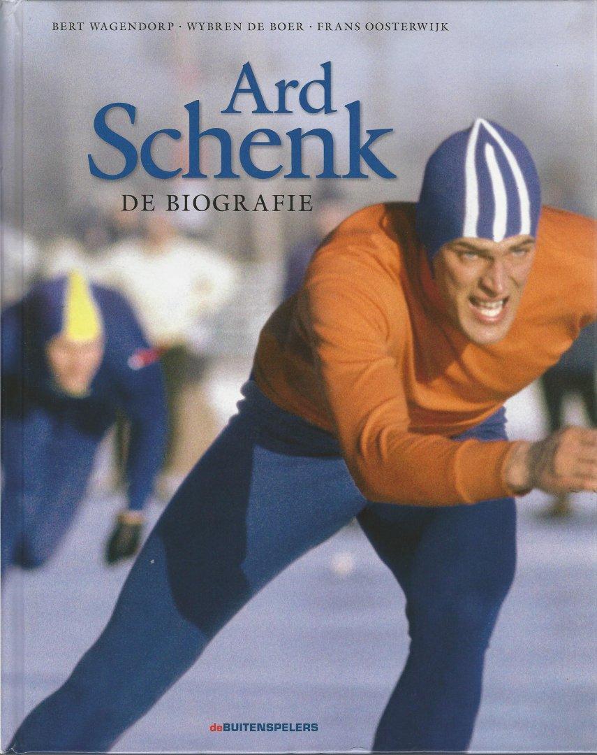 WAGENDORP, BERT - BOER, WYBREN DE - OOSTERWIJK, FRANS - Ard Schenk -De biografie