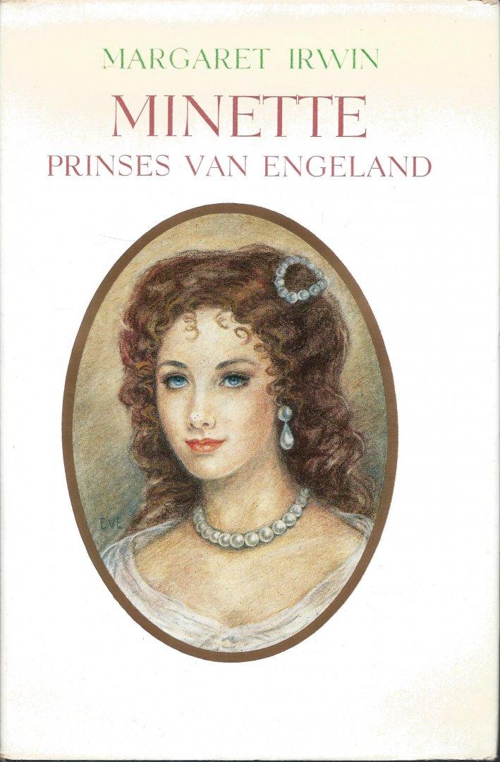 Irwin, Margaret - MINETTE. PRINSES VAN ENGELAND... EN HAAR POKERSPEL MET CHARLES II EN LODEWIJK XIV - HISTORISCHE ROMAN