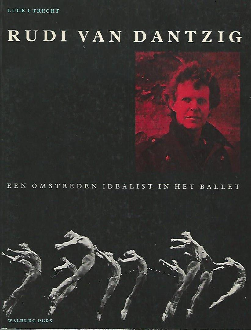 UTRECHT, LUUK - Rudi van Dantzig -Een omstreden idealist in het ballet