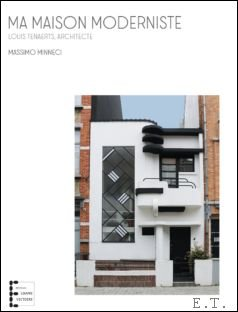 Massimo Minneci - Ma Maison Moderniste, Louis Tenaerts architecte.