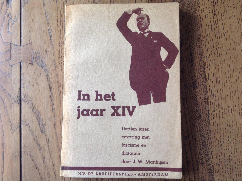 Matthijsen, J.W. - In het jaar XIV : dertien jaren ervaring met fascisme en dictatuur