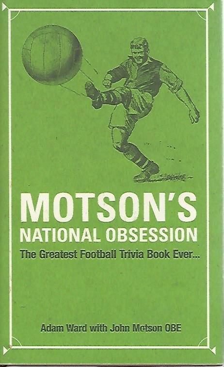 WARD, ADAM WITH MOTSON, JOHN - Motson's national obsession -The Greatest Football Trivia Book Ever...