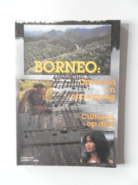 Ave, Jan B.; King, Victor T. - Borneo. Oerwoud in ondergang Culturen op drift