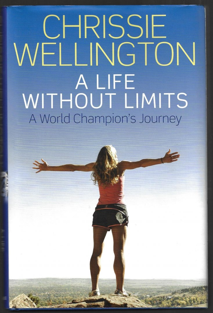 WELLINGTON, CHRISSIE AND AYLWIN, MICHAEL - Chrissie Wellington - A life without limits -A World Champion's Journey