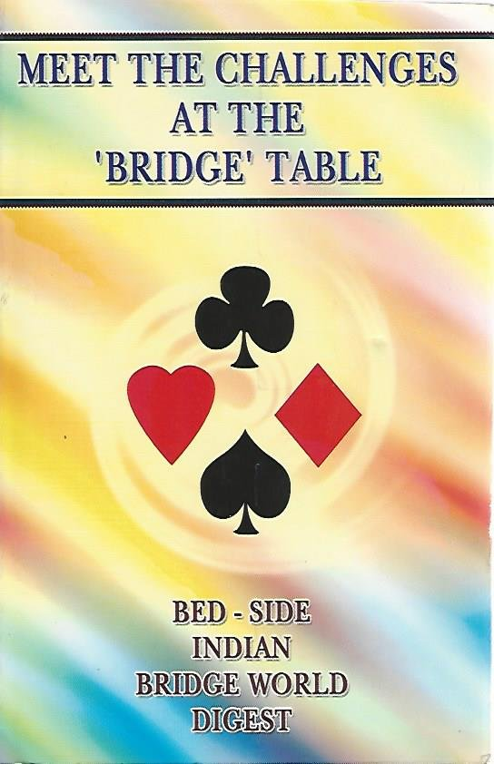 KAMALAKARA RAO, Y. - Meet the challenges at the 'bridge' table -Bed-side Indian Bridge World Digest