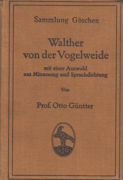 Güntter, Prof Otto - Walther von der Vogelweide mit einer Auswahl aus Minnesang und Spruchdichtung