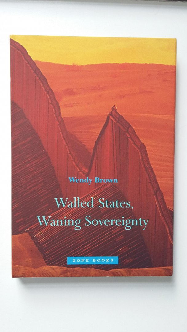 Brown, Wendy - Walled States, Waning Sovereignty