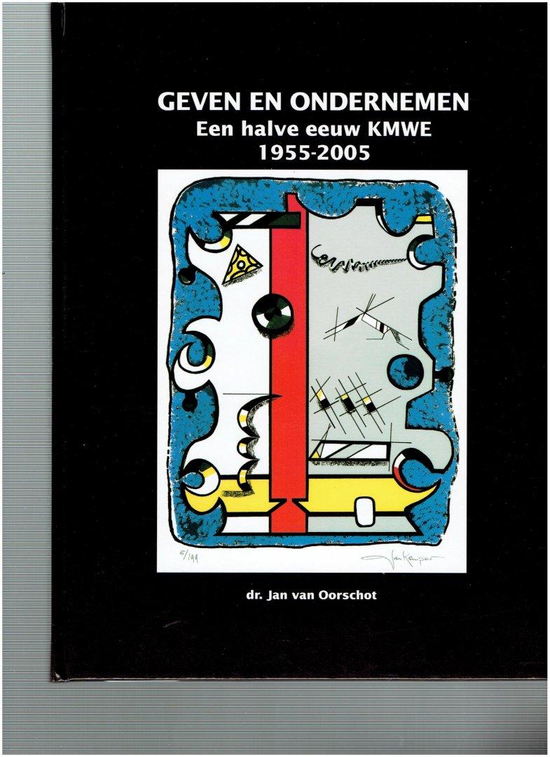 oorschot, jan van - geven en ondernemen een halve eeuw KMWE 1955-2005