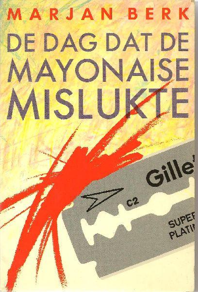 Berk (Marie-Janne van Baaren - Zeist, 11 juli 1932), Marjan - De dag dat de mayonaise mislukte. Met opdracht van de auteur: Voor Carla, wier mayonaise nooit zal mislukken! Marjan Berk 15 - 3 - 1984