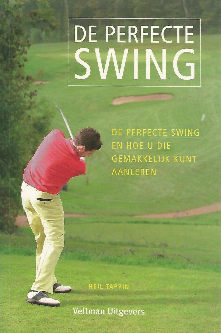 TAPPIN, NEIL - De perfecte swing -De perfecte swing en hoe u die gemakkelijk kunt aanleren