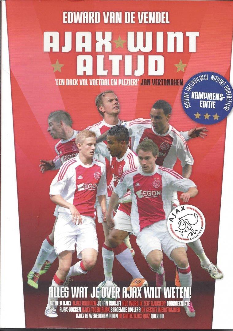 VENDEL, EDWARD VAN DE - Ajax wint altijd - kampioenseditie -Alles wat je over Ajax wilt weten!