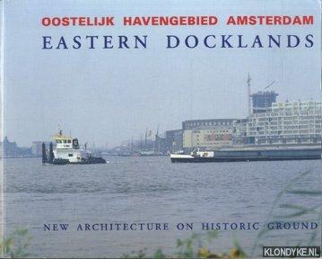 Koster, Egbert - Oostelijk Havengebied Amsterdam / Eastern Docklands. New architecture on historic ground