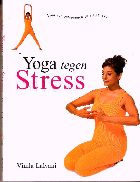 Lalvani , Vimla . [ isbn 9789062489657 ] - Yoga  Tegen  Stress . ( Voor een ontspannen en actief leven . ) Rijkelijk geillustreerd met vele oefeningen .