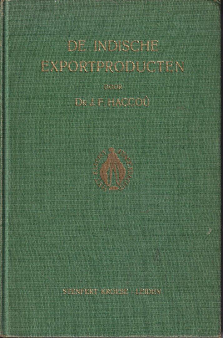 Haccoû, Dr. J. F. - De Indische Exportproducten. Hun beteekenis voor Indië en Nederland - Overzicht van de exportproducten en hun betekenis voor Ned. Indië. Index. Statistieken