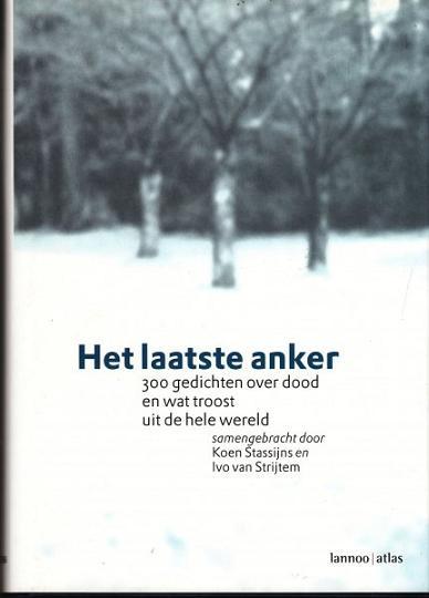 Stassijns , Koen . & Ivo van Strijtem . [ isbn 9789020951646 ] ( Samengebracht door , ) - Het  Laatste  Anker . ( 300 Gedichten over dood en wat troost uit de hele wereld . ) [ ISBN 9879020951646 ]