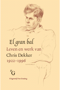 Rossum du Chattel, J.J., e.a. - El gran bal / leven en werk van Chris Dekker, 1922-1996