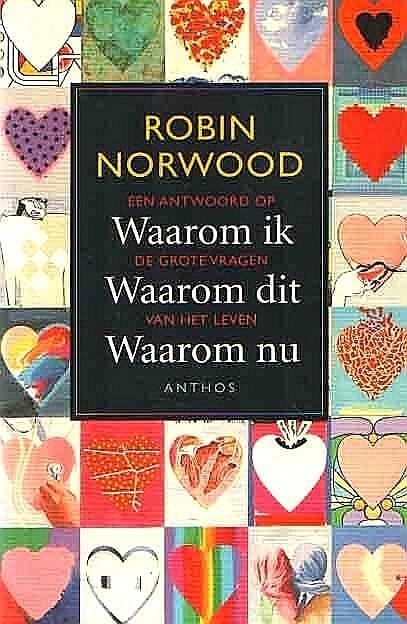 Norwood , Robin .   [ ISBN 9789060749135 ] - Waarom Ik , Waarom Dit , Waarom nu . ( Antwoord op de grote vragen van het leven . ) Robin Norwood heeft met haar boek Als hij maar gelukkig is voorgoed onze ideeën over liefde en relaties veranderd. Zij heeft er een diepgaande invloed mee -