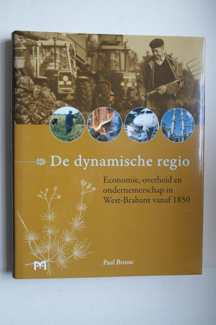 Brusse, Paul - Brusse: DE DYNAMISCHE REGIO  economie, overheid en ondernemerschap in West-Brabant vanaf 1850