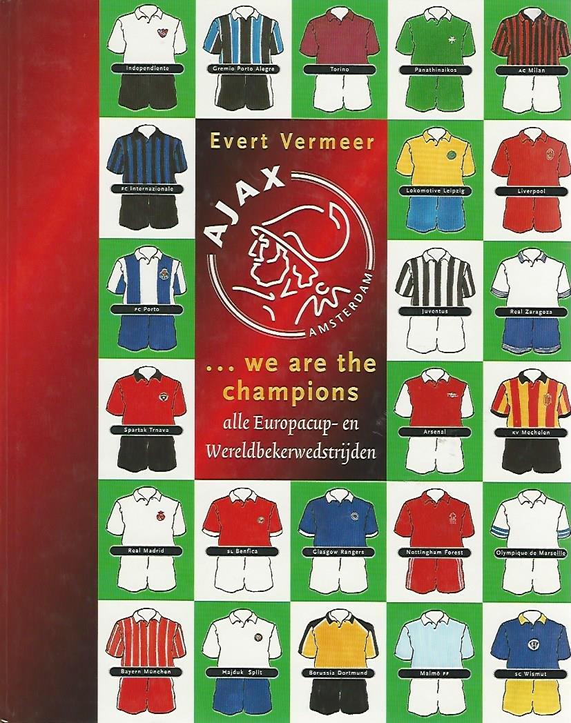 VERMEER, EVERT - ... we are the champions -Alle Europacup- en Wereldbekerwedstrijden