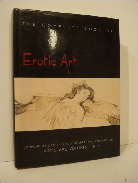 Dhs. Phylis; Kronhausen Eberhard. - THE COMPLETE BOOK OF EROTIC ART: Erotic Art Volumes 1 and 2; A Survey of Erotic Fact and Fancy in the Fine Arts