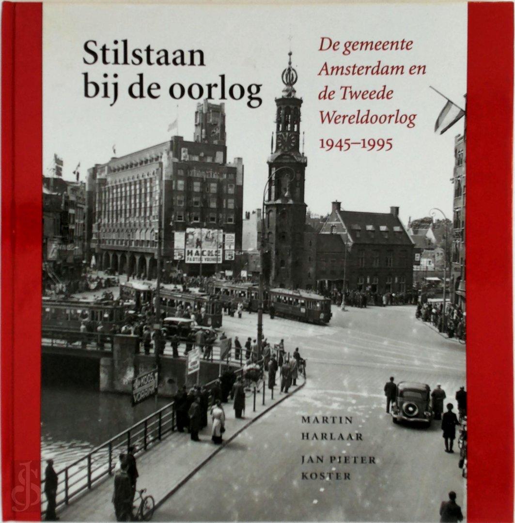 M. Harlaar, J.P. Koster - Stilstaan bij de oorlog De gemeente Amsterdam en de Tweede Wereldoorlog 1945-1995