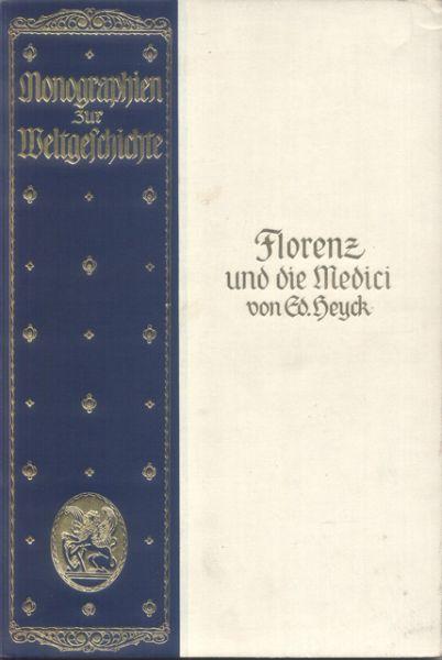 Heyck, Ed. - Florenz und die Medici. Mit 183 Abbildungen. Dritte Auflage [tekst DU]