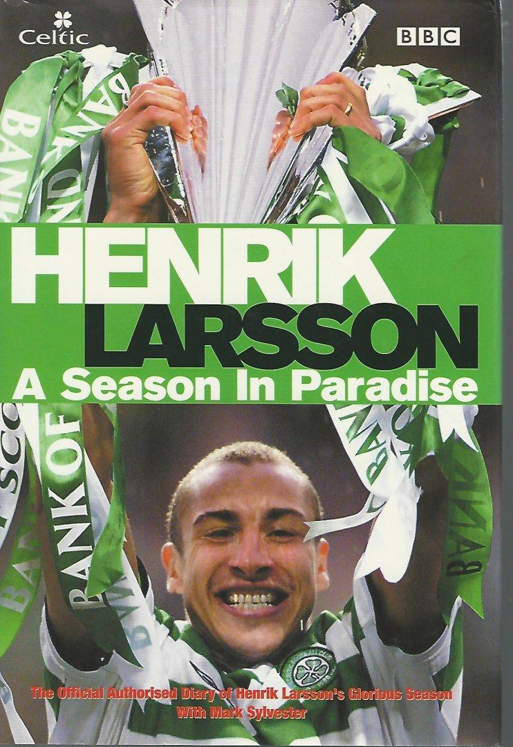 SYLVESTER, MARK - Henrik Larsson -A Season in Paradise