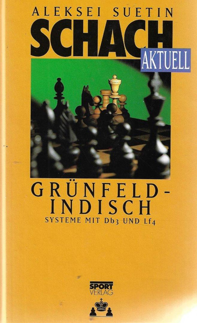 SUETIN, ALEKSEI - Schach aktuell -Grünfeld-indisch Systeme mit Db3 und Lf4