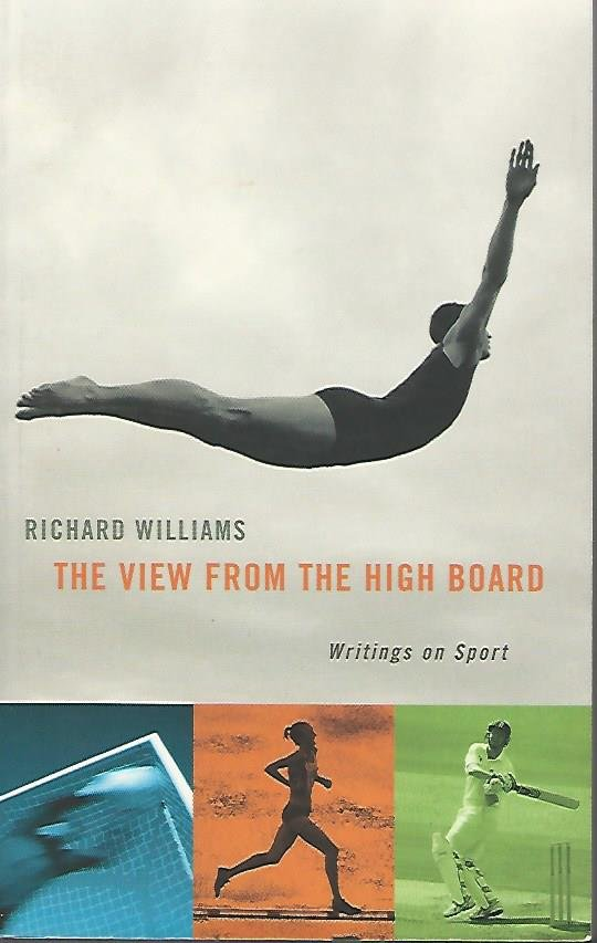 WILLIAMS, RICHARD - The view from the high board -Writings on Sport