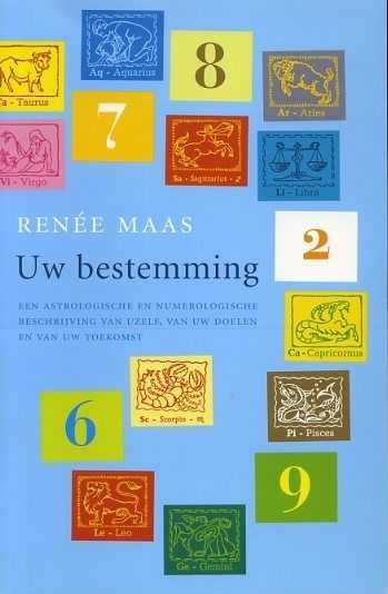 R. Maas - Uw bestemming Een astrologische en numerologische beschrijving van uzelf, van uw doelen en van uw toekomst