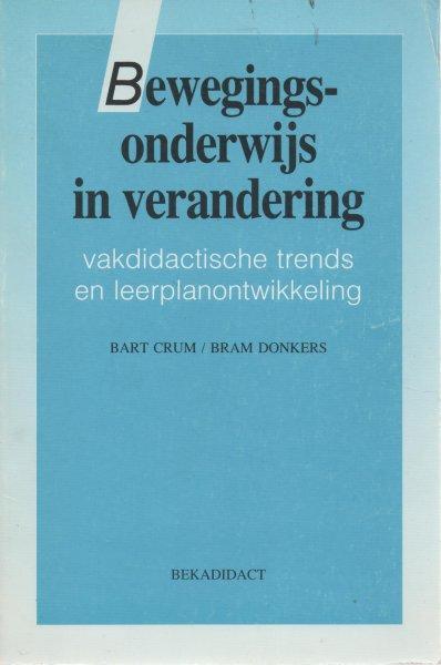 Crum, Bart en Donkers, Bram - Bewegingsonderwijs in verandering / vakdidactische trends en leerplanontwikkeling