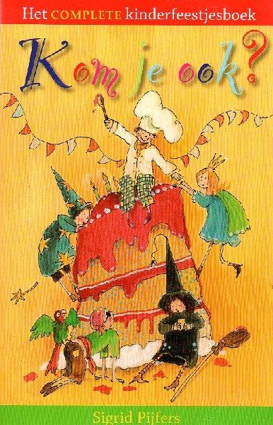 Pijfers, Sigrid - Kom je ook? Het complete kinderfeestjesboek