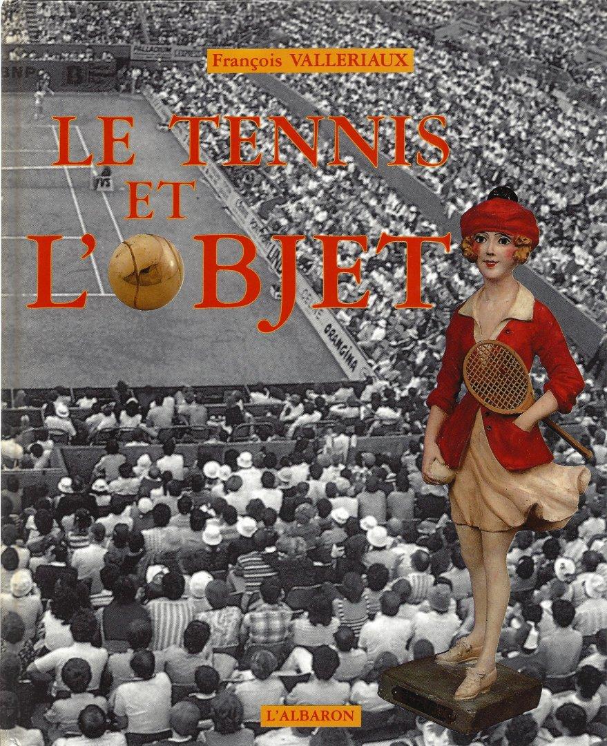 VALLERIAUX, FRANCOIS - Le Tennis et L'Objet