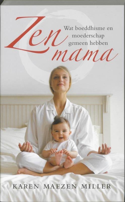 Karen Maezen Miller - Zen mama wat boeddhisme en moederschap gemeen hebben