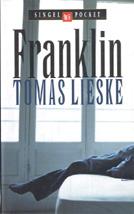 Lieske (pseudoniem van Antonius Theodorus (Ton) van Drunen, (Den Haag, 8 juni 1943), Tomas - Franklin. Een door zijn moeder verstoten en door zijn vader genegeerde jongeman moet zich een eigen weg door het leven banen. Het verhaal van verschoppeling die er de moed in weet te houden. Libris Literatuurprijs 2001.