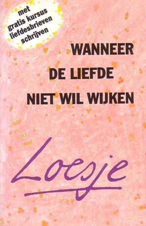 Loesje - Wanneer  de liefde niet wil wijken (met gratis cursus liefdesbrieven schrijven)