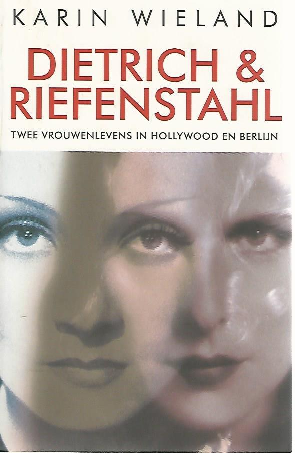 WIELAND, KARIN - Dietrich & Riefenstahl -Twee vrouwenlevens in Hollywood en Berlijn