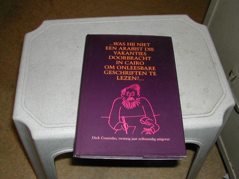- WAS  HIJ  NIET  EEN  ARABIST....DICK  COUTINHO,  twintig  jaar  zelfstandig  uitgever